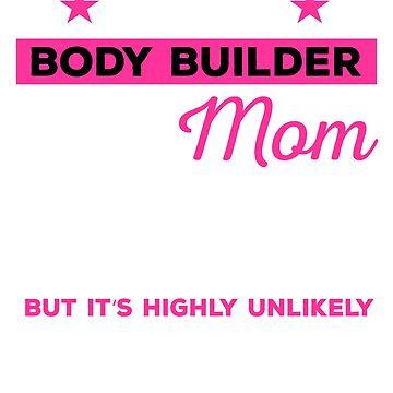 Funny Body Building Mom Tshirt Gift by mikevdv2001