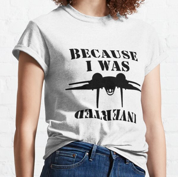 Fighter Pilot Because I Was Inverted Parody Classic T-Shirt