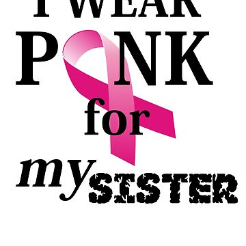 I WEAR PINK FOR MY SISTER by ShyneR