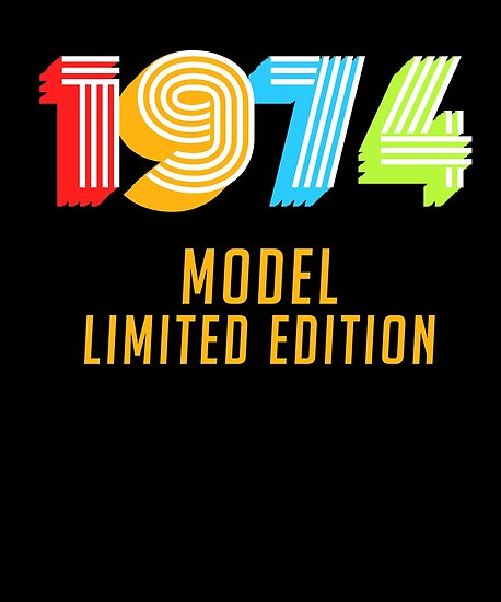 1974 Model Limited Edition Funny 45th Birthday Shirt For Men Or Women Forty Fifth Gift Ideas 45
