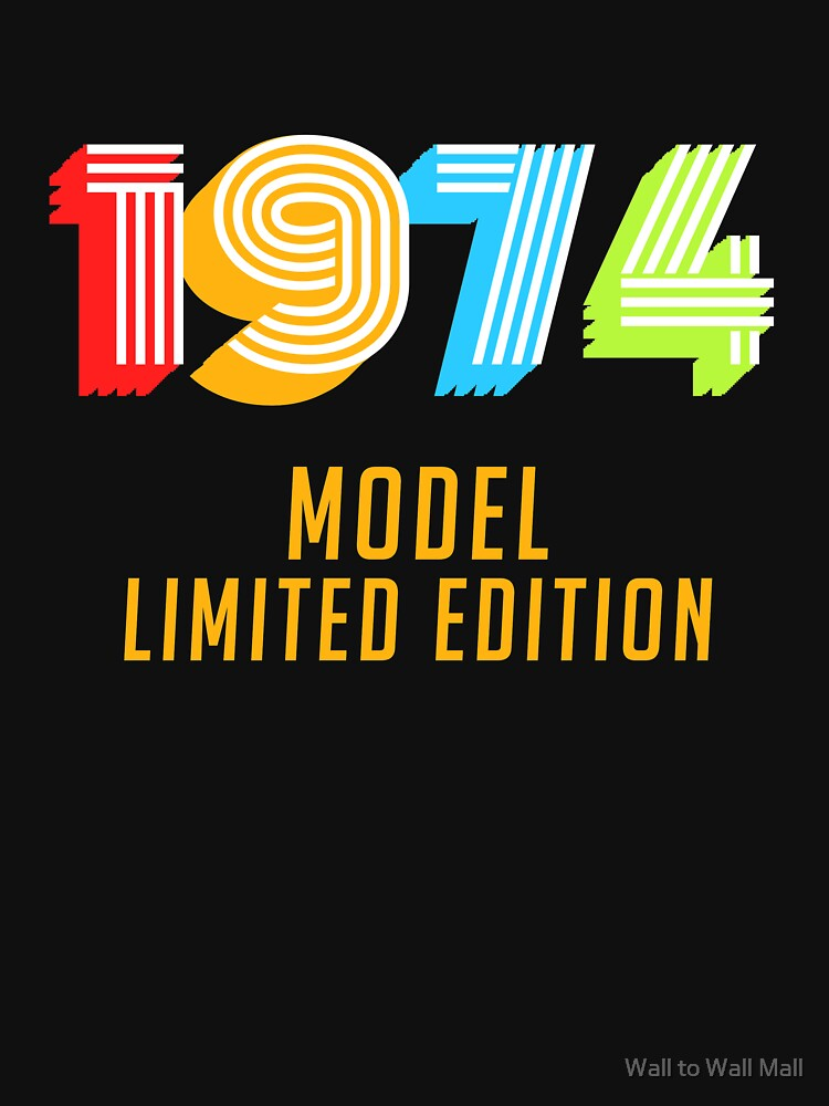 1974 Model Limited Edition Funny 45th Birthday Shirt For Men Or Women Forty Fifth Gift Ideas