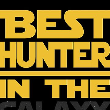 Best Hunter In The Galaxy Cool Gift  by funnyguy