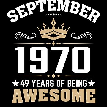 September 1970 49 Years Of Being Awesome by lavatarnt
