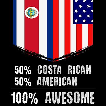 50% Costa Rican 50% American 100 Awesome by perfectpresents