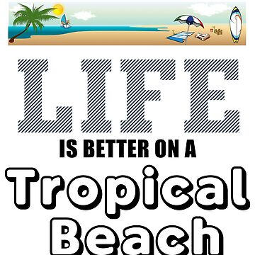 Life Is Better On A Tropical Beach by jzelazny