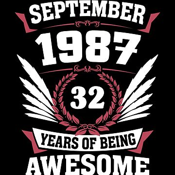 September 1987 32 Years Of Being Awesome by lavatarnt