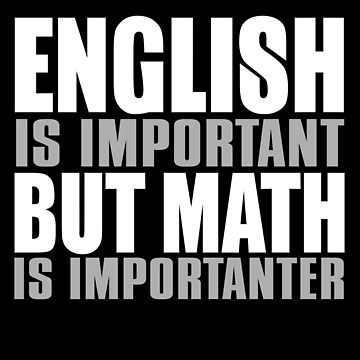 English Is Important Math Is Importanter by jzelazny