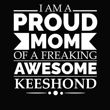 Proud mom keeshond Dog Mom Owner Mother's Day by losttribe