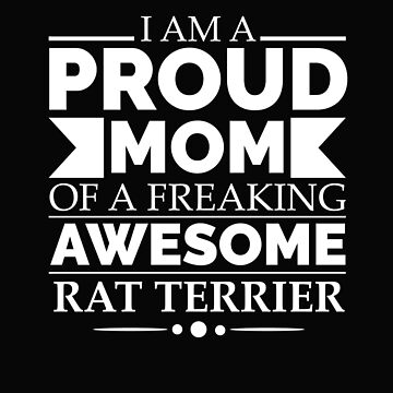 Proud mom rat terrier Dog Mom Owner Mother's Day by losttribe