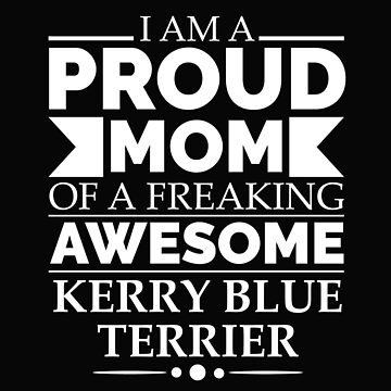 Proud mom kerry blue terrier Dog Mom Owner Mother's Day by losttribe