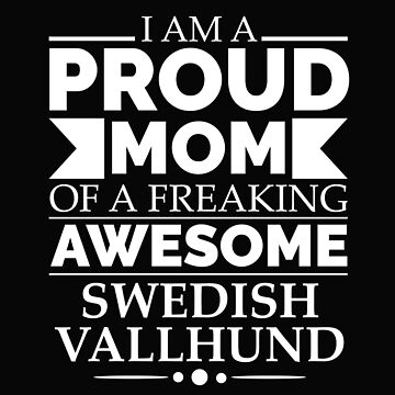 Proud mom Swedish vallhund Dog Mom Owner Mother's Day by losttribe