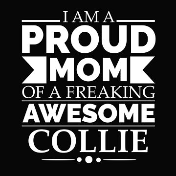 Proud mom collie Dog Mom Owner Mother's Day by losttribe