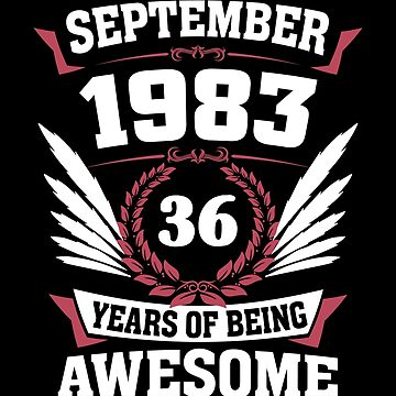 September 1983 36 Years Of Being Awesome by lavatarnt