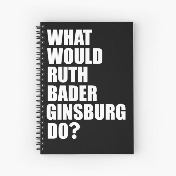 WWRBGD? t shirt Ruth Bader Ginsburg Shirts RBG Feminist Notorious R.B.G. Shirts Spiral Notebook