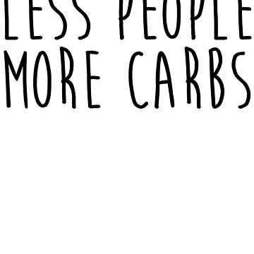 Less People More Carbs by kamrankhan