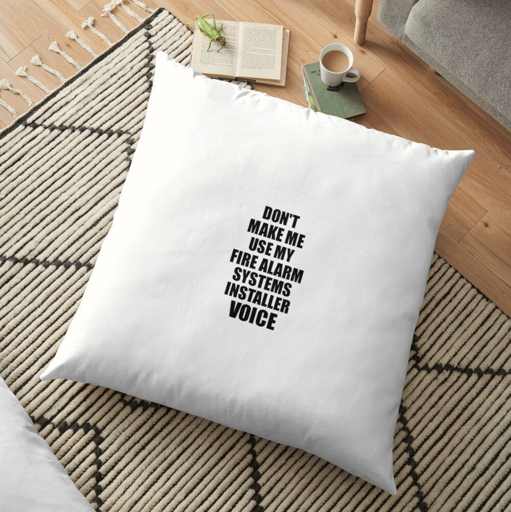 Fire Alarm Systems Installer Coworker Gift Idea Funny Gag For Job Don't Make Me Use My Voice Floor Pillow
