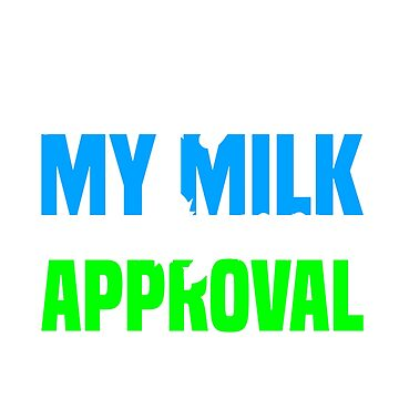 Breastfeeding This Baby Needs My Milk Not Your Approval Motherhood by KanigMarketplac