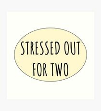 Stressed Out For Two Art Print