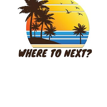 Where To Next by rockpapershirts