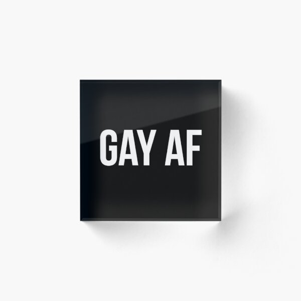 GAY AF  – white type Acrylic Block