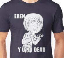 Eren y u no dead Unisex T-Shirt