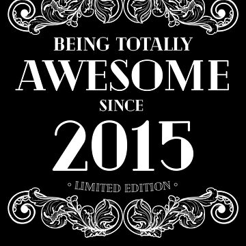 Being Totally Awesome Since 2015 Limited Edition Funny Birthday by with-care