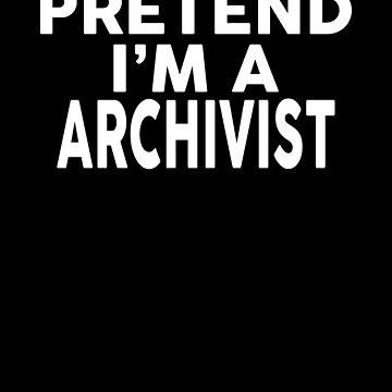 Pretend I'm A ARCHIVIST T-Shirt Halloween Costume Shirt by VKOKAY