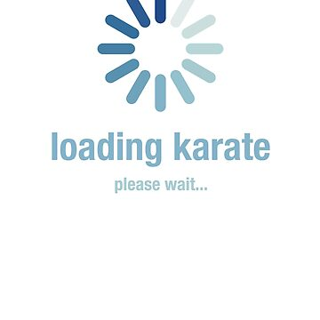 Loading karate, please wait by el-em-cee