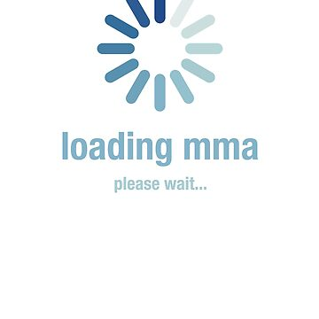Loading mma, please wait by el-em-cee