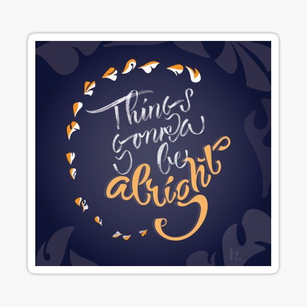 Things gonna be alright @Kahlie Sticker
