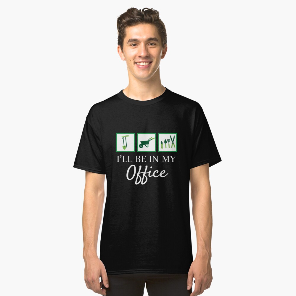 'I'll Be In My Office' Funny Gardening Gift Classic T-Shirt Front