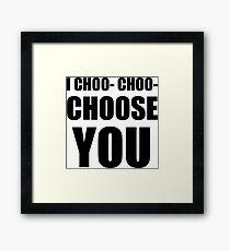 I CHOO- CHOO- CHOOSE YOU Framed Print