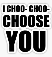 I CHOO- CHOO- CHOOSE YOU Sticker