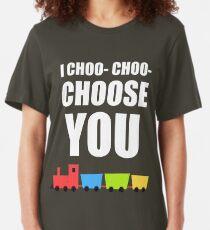 I CHOO- CHOO- CHOOSE YOU Slim Fit T-Shirt