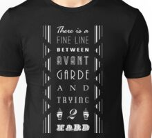 A Fine Line Between Avant Garde and Trying Too Hard Unisex T-Shirt
