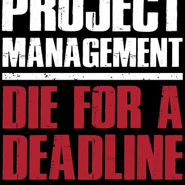 Project Manager Shirt / Project Management Gift / Die For A Deadline by FairOaksDesigns