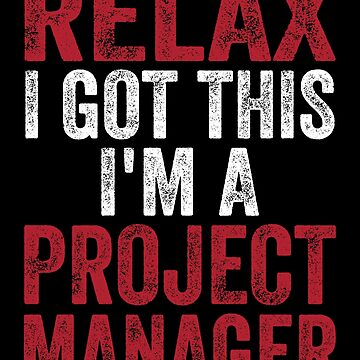 Project Manager Shirt / Project Management Gift / Relax I Got This by FairOaksDesigns