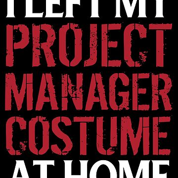 Project Manager Shirt / Project Management Gift / I Left My Project Manger Costume At Home by FairOaksDesigns