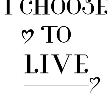 I CHOOSE TO LIVE by ShyneR