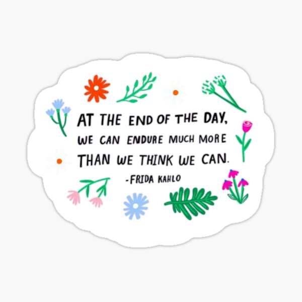 """Frida Khalo quote """"At the end of the day..."""" Sticker"""