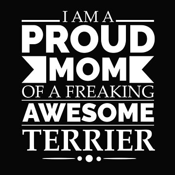 Proud mom terrier Dog Mom Owner Mother's Day by losttribe