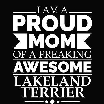 Proud mom lakeland terrier Dog Mom Owner Mother's Day by losttribe