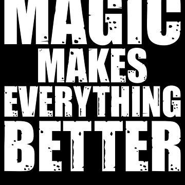 Magician Design / Magic Tricks Design / Magic Gift / Magician Gift / Magic Makes Everything Better by FairOaksDesigns