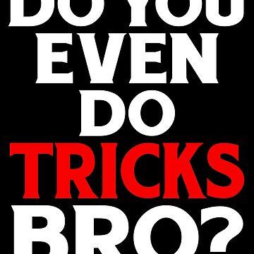Magician Design / Magic Tricks Design / Magic Gift / Magician Gift / Do You Even Do Tricks Bro by FairOaksDesigns