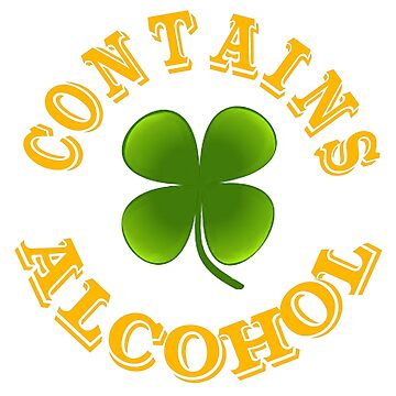 Contains alcohol funny Irish St Patricks by headpossum