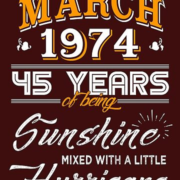 March 1974 Birthday Gifts - March 1974 Celebration Gifts - Awesome Since March 1974 by daviduy