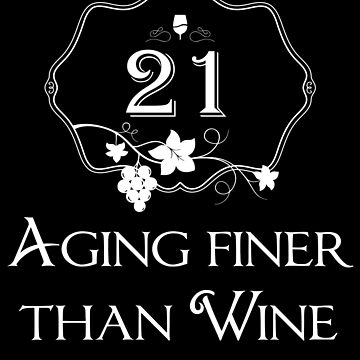 21 Aging Finer Than Wine Shirt  21st Birthday T-Shirt Great Gift for Friend or Family Short-Sleeve Jersey Tee by CrusaderStore