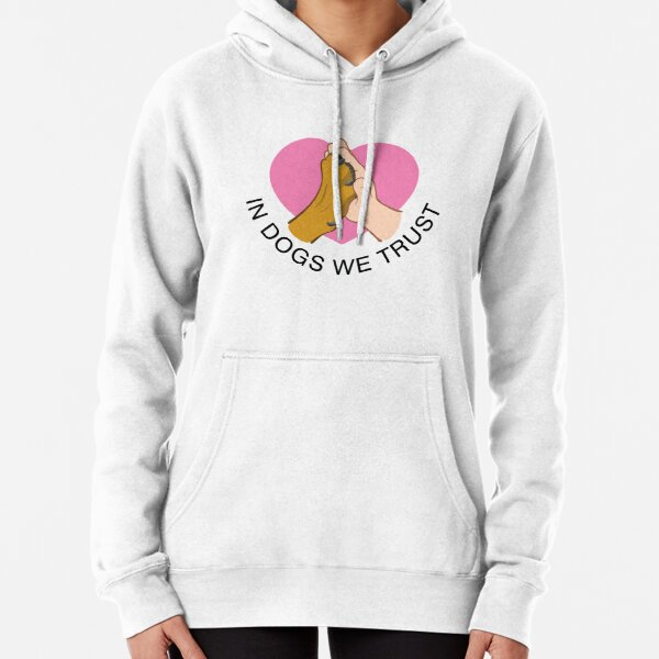 In Dogs we Trust Pullover Hoodie