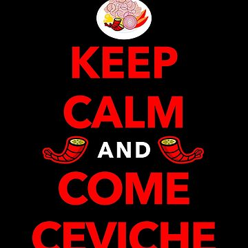 Keep Calm and Come Ceviche by DisobeyTees