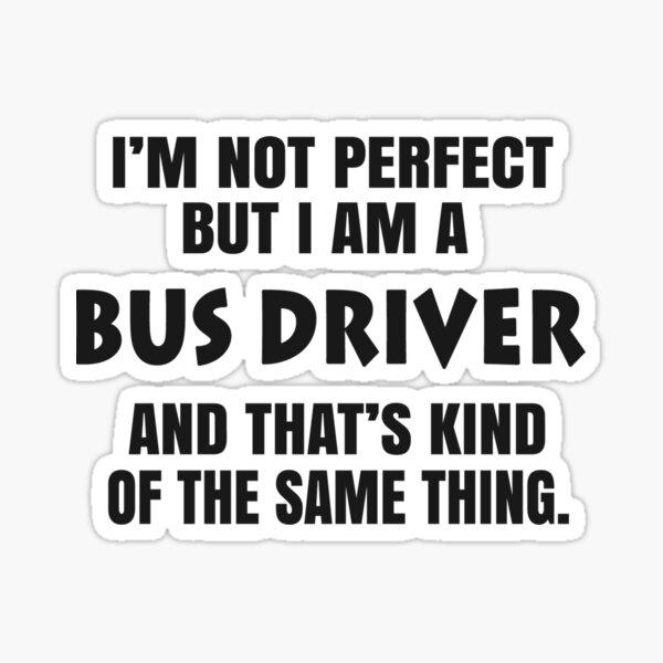 I AM A BUS DRIVER Sticker